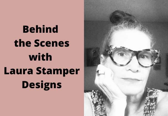 Behind the Scenes with Laura Stamper Designs