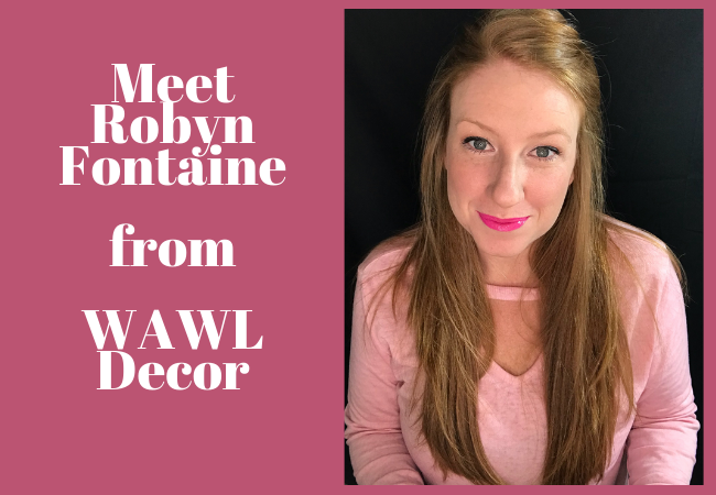 Meet Robyn Fontaine from WAWL Decor